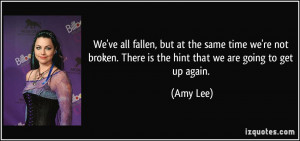 We've all fallen, but at the same time we're not broken. There is the ...