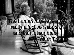 ... Has One Really Effective Weapon And That Is Laughter. - Mark Twain