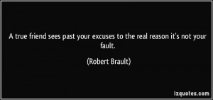 quote-a-true-friend-sees-past-your-excuses-to-the-real-reason-it-s-not ...