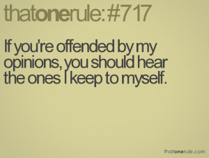 If you're offended by my opinions, you should hear the ones I keep to ...