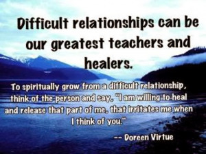Difficult relationships can be our greatest teachers and healers.