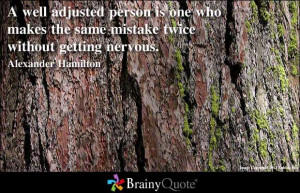 well adjusted person is one who makes the same mistake twice without ...
