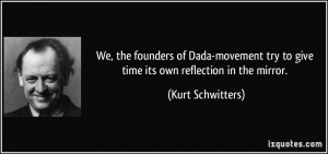 We, the founders of Dada-movement try to give time its own reflection ...