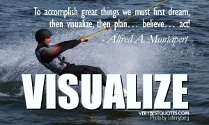 Visualize Quotes -To accomplish great things we must first dream, then ...