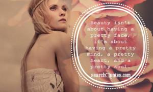 having a pretty face, it's about having a pretty mind, a pretty heart ...