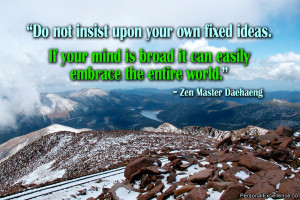 "... broad it can easily embrace the entire world."" ~ Zen Master Daehaeng"