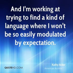 And I'm working at trying to find a kind of language where I won't be ...