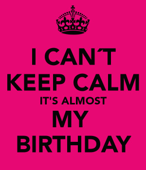 Its Almost My Birthday Quotes Almost my birthday quotes it