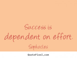 ... picture quotes - Success is dependent on effort. - Success quotes