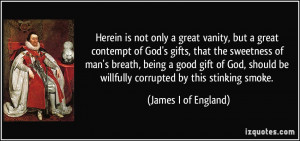 Herein is not only a great vanity, but a great contempt of God's gifts ...