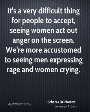 It's a very difficult thing for people to accept, seeing women act out ...