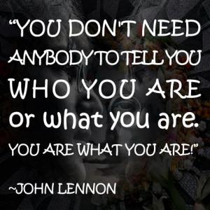 "You Don't Need Anybody to Tell You…"" -John Lennon"