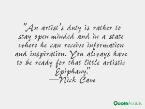 An artist's duty is rather to stay open-minded and in a state where he ...
