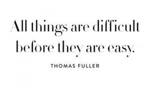 all-things-difficult-before-easy-thomas-fuller-quotes-sayings-pictures