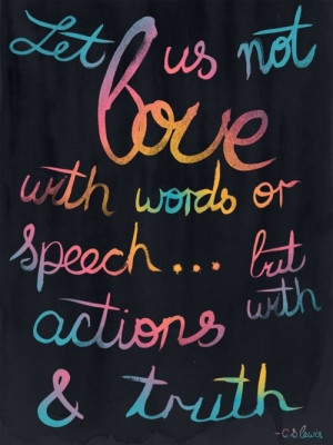 find someone to love you with actions and truth   sayings to live by