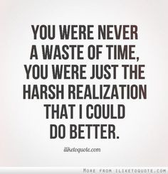 ... Quotes, Harsh Quotes, Moving On, Wasting Time Quotes, I Realize Quotes