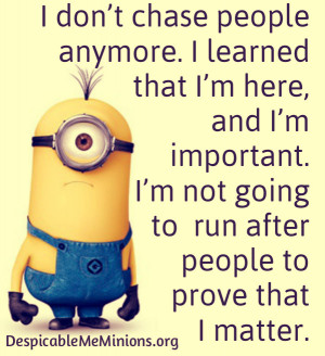 dont-chase-people-anymore-Minion-Quotes.jpg