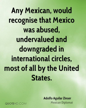 Any Mexican, would recognise that Mexico was abused, undervalued and ...
