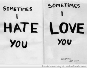 ... hate, life, love, pretty, quote, quotes, sometimes i hate you or love