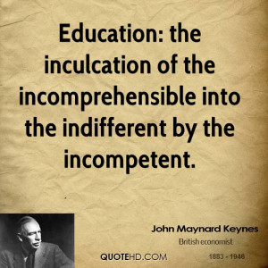 Education: the inculcation of the incomprehensible into the ...
