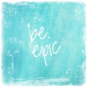 be epic