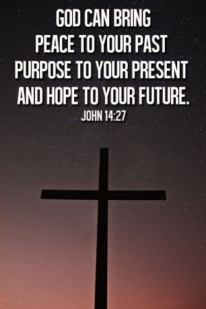 PAST PRESENT FUTURE: John 14 27, Quotes, John1427, God Is, Jesus ...