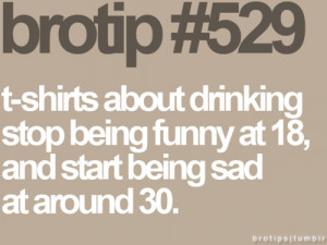 shirts about drinking stop being funny at 18 | Tips & Rules Quote