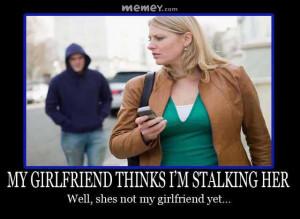funny stalker girlfriend