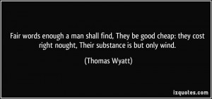 Fair words enough a man shall find, They be good cheap: they cost ...