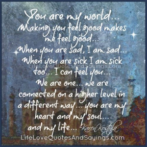 you are my world making you feel good makes me feel good when you are ...