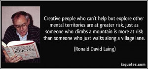 Creative people who can't help but explore other mental territories ...