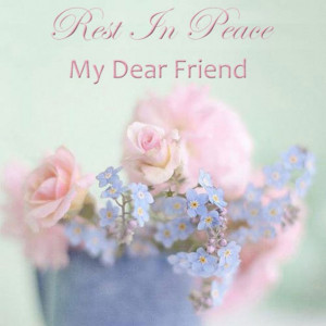 Rest In Peace My Dear Friend – Join Me – FREE TO SHARE ...