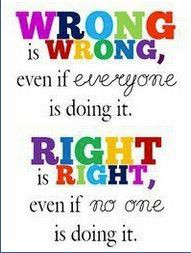 wrong is wrong even if everyone is doing it right is right even if no ...
