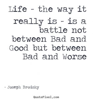 Make personalized picture quotes about life - Life - the way it really ...