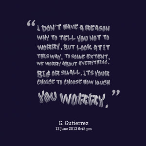 Quotes Picture: i don't have a reason why to tell you not to worry ...