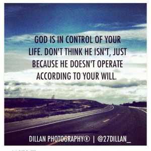 GOD is in control ... I have to remind myself of this daily