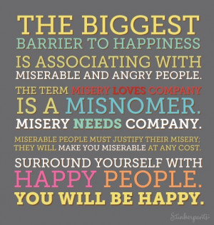 The biggest barrier to happiness is associating with miserable and ...