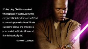 Sure, his character Mace Windu died a rather pathetic death in Episode ...