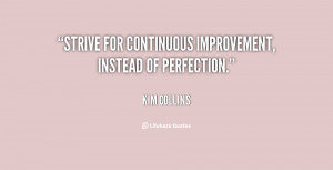 Strive for continuous improvement, instead of perfection.""