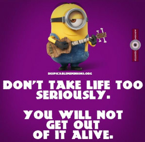 Funny-Minion-Quotes-Dont-take-life-seriously.jpg