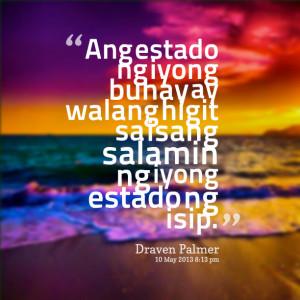 Quotes Picture: ang estado ng iyong buhay ay walang higit sa isang ...