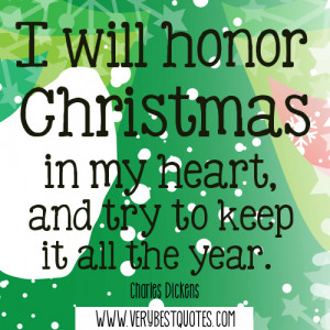 ... Christmas in my heart, and try to keep it all the year. Charles