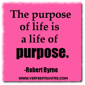 Life Quotes - The purpose of life is a life of purpose.