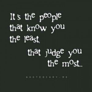 especially don't judge me if you do not want to be judged by me ...