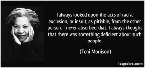 ... that there was something deficient about such people. - Toni Morrison