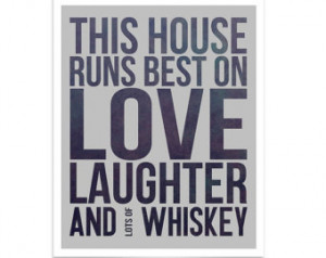 Modern Quote This House Runs Best o n Love Laughter and Whiskey Art ...