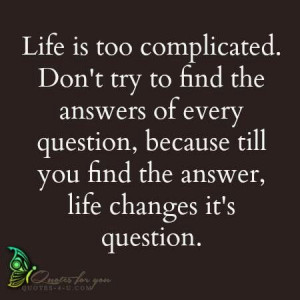 Life is too complicated..#quotes