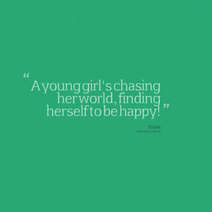 Quotes Picture: a young girl's chasing her world, finding herself to ...