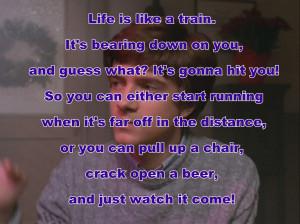 "24. ""Life is like a train…""-Eric Foreman"
