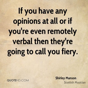 Shirley Manson - If you have any opinions at all or if you're even ...